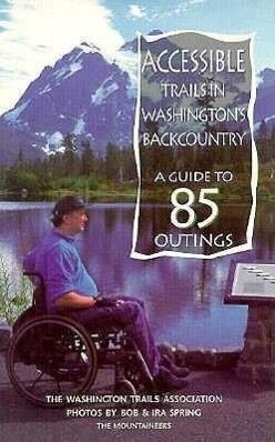 Accessible Trails in Washington's Backcountry: A Guide to 85 Outings als Taschenbuch