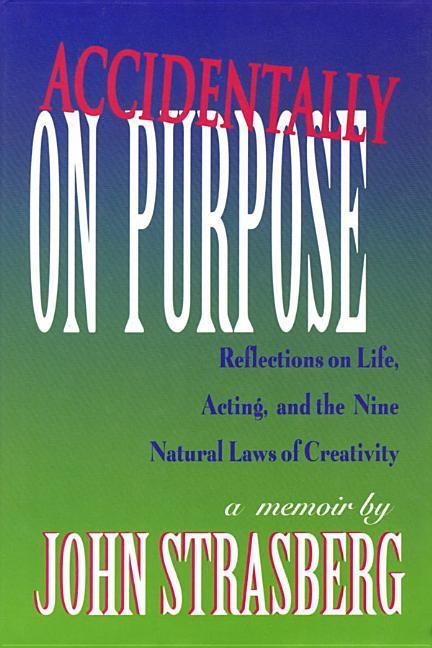 Accidentally on Purpose: Reflections on Life, Acting and the Nine Natural Laws of Creativity als Buch