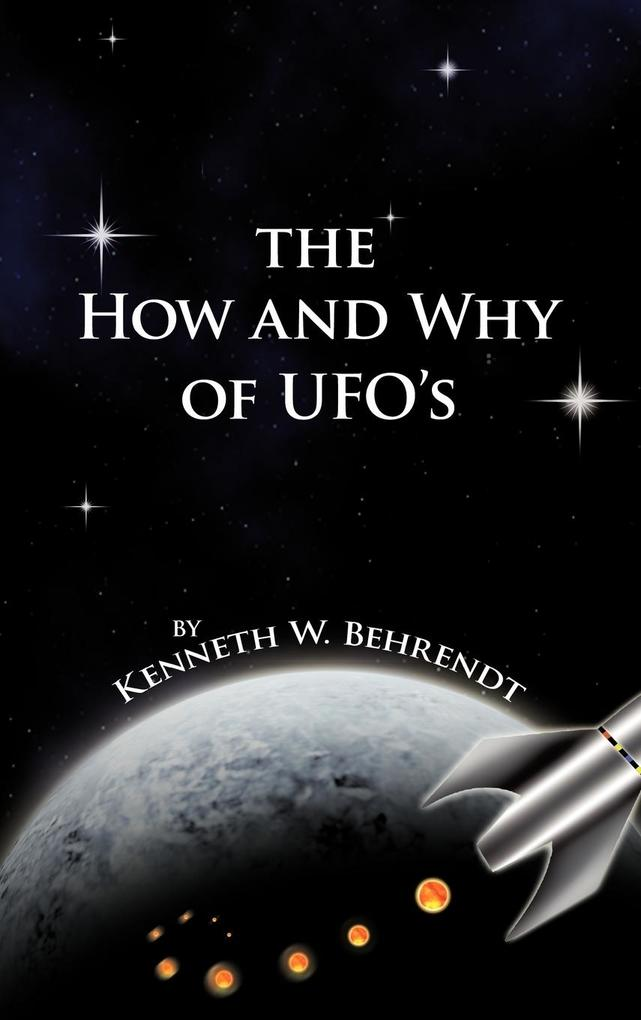 The How and Why of UFOs als Buch von Kenneth W....