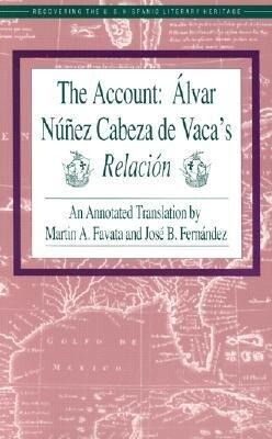 The Account: Alvar Nunez Cabeza de Vaca's Relacion als Taschenbuch
