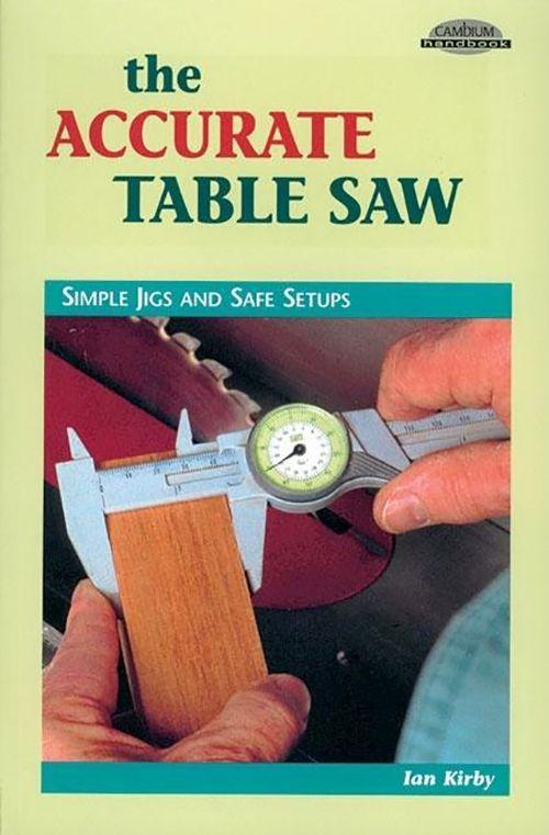 The Accurate Table Saw: Simple Jigs and Safe Setups als Taschenbuch