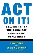 Act on It! Solving 101 of the Toughest Management Challenges