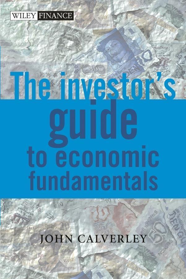 The Investor´s Guide to Economic Fundamentals a...