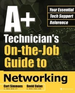 A+ Technician´s On-the-Job Guide to Networking ...