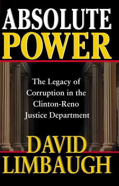 Absolute Power: The Legacy of Corruption in the Clinton Reno Justice Department als Taschenbuch