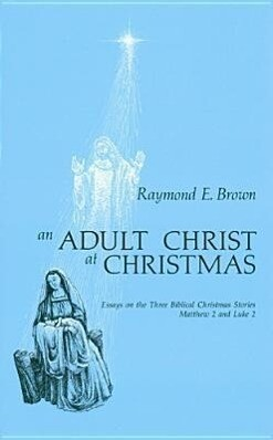 An Adult Christ at Christmas: Essays on the Three Biblical Christmas Stories - Matthew 2 and Luke 2 als Taschenbuch
