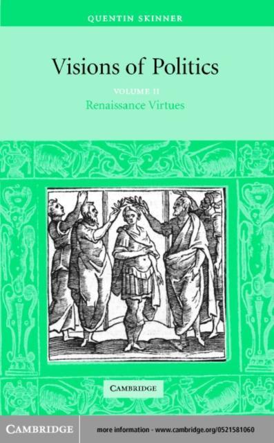 Visions of Politics: Volume 2, Renaissance Virt...