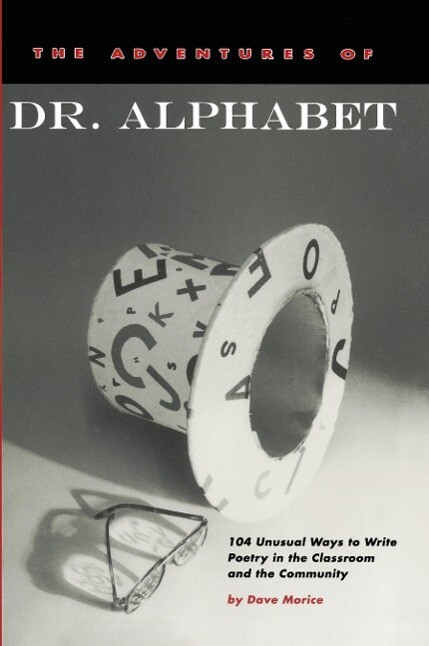 The Adventures of Dr. Alphabet: 104 Unusual Ways to Write Poetry in the Classroom and the Community als Taschenbuch