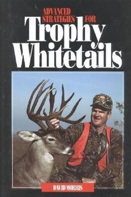 Advanced Strategies for Trophy Whitetails als Buch