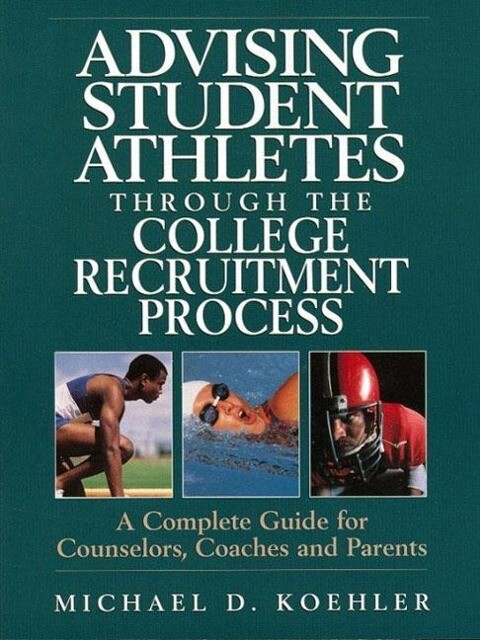 Advising Student Athletes Through the College Recruitment Process: A Complete Guide for Counselors, Coaches and Parents als Taschenbuch