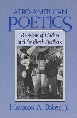 Afro-American Poetics Afro-American Poetics Afro-American Poetics: Revisions of Harlem and the Black Aesthetic Revisions of Harlem and the Black Aesth als Taschenbuch