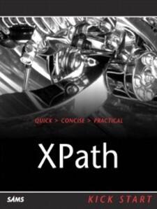 XPath Kick Start: Navigating XML with XPath 1.0...