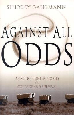 Against All Odds: Amazing Pioneer Stories of Courage and Survival als Taschenbuch