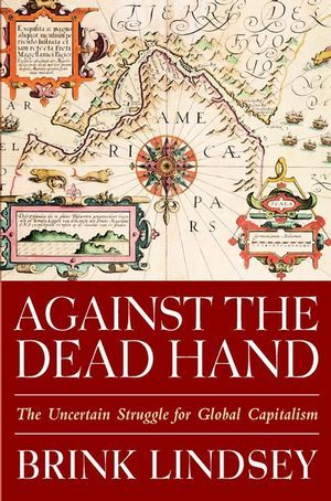 Against the Dead Hand: The Uncertain Struggle for Global Capitalism als Buch