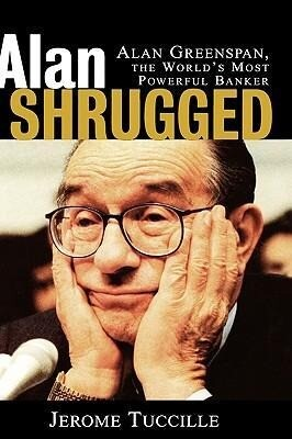 Alan Shrugged: Alan Greenspan, the World's Most Powerful Banker als Buch