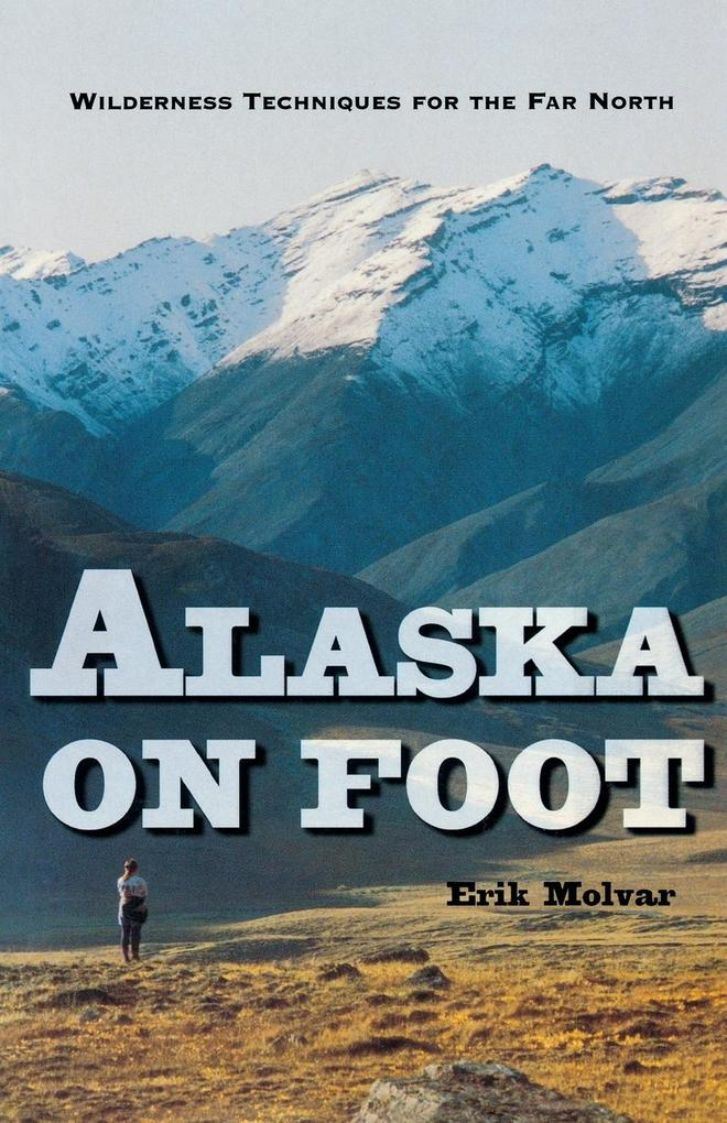 Alaska on Foot: Wilderness Techniques for the Far North als Taschenbuch