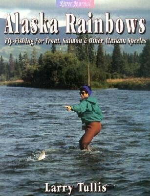 Alaska Rainbows: Fly-Fishing for Trout, Salmon & Other Alaskan Species als Taschenbuch