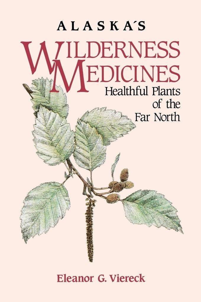 Alaska's Wilderness Medicines: Healthful Plants of the Far North als Taschenbuch