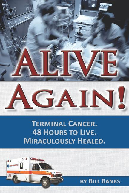 Alive Again! Terminal Cancer. 48 Hours to Live. Miraculously Healed. als Taschenbuch