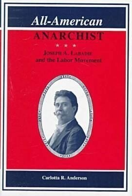 All-American Anarchist: Joseph A. Labadie and the Labor Movement als Buch