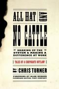 All Hat and No Cattle: Tales of a Corporate Outlaw