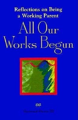 All Our Works Begun: Reflections on Being a Working Parent als Taschenbuch