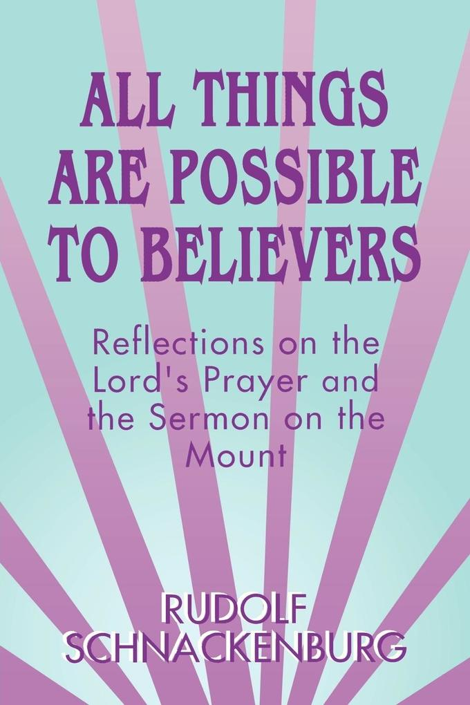 All Things Are Possible to Believers: Reflections on the Lord's Prayer and the Sermon on Mount als Taschenbuch