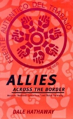 """Allies Across the Border: Mexico's """"Authentic Labor Front"""" and Global Solidarity als Taschenbuch"""
