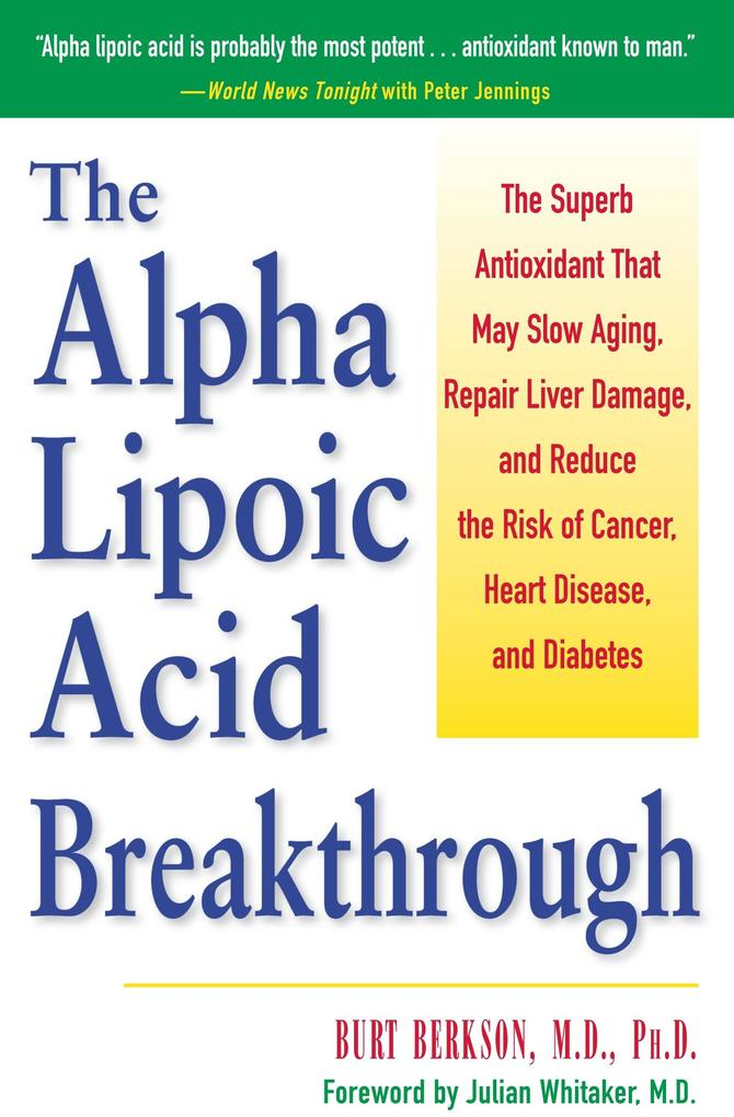 The Alpha Lipoic Acid Breakthrough: The Superb Antioxidant That May Slow Aging, Repair Liver Damage, and Reduce the Risk of Cancer, Heart Disease, and als Taschenbuch