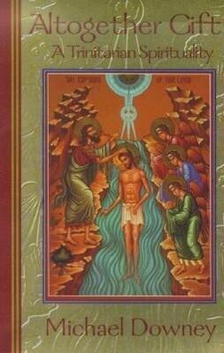 Altogether Gift: A Trinitarian Spirituality als Taschenbuch