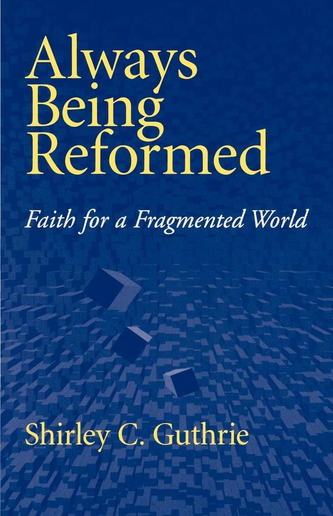 Always Being Reformed: Faith for a Fragmented World als Taschenbuch