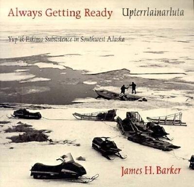 Always Getting Ready / Upterrlainarluta: Yup'ik Eskimo Subsistence in Southwest Alaska als Taschenbuch