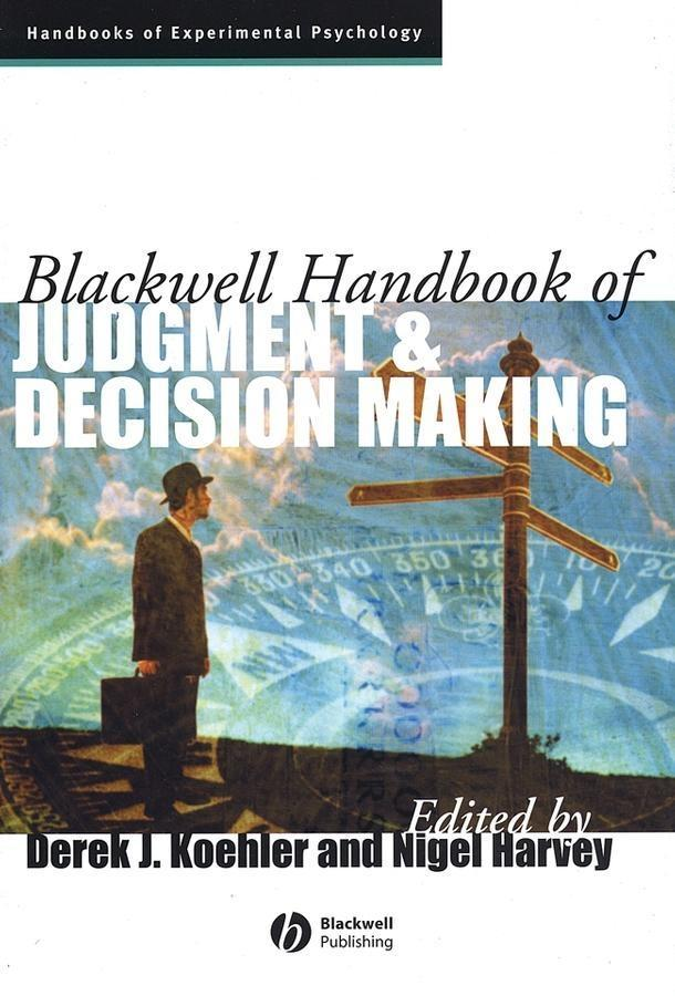 Blackwell Handbook of Judgment and Decision Mak...