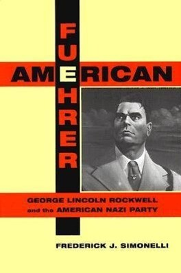 American Fuehrer: George Lincoln Rockwell and the American Nazi Party als Buch