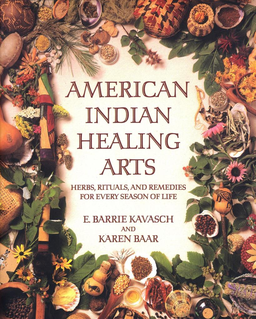 American Indian Healing Arts: Herbs, Rituals, and Remedies for Every Season of Life als Taschenbuch