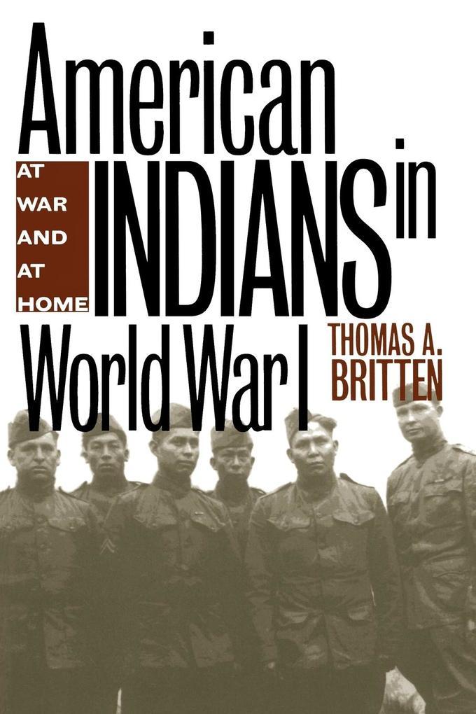 American Indians in World War I: At War and at Home als Taschenbuch