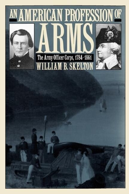 An American Profession of Arms: The Army Officer Corps, 1784-1861 als Taschenbuch