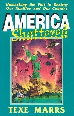 America Shattered; Unmasking the Plot to Destroy Our Families and Our Country als Taschenbuch