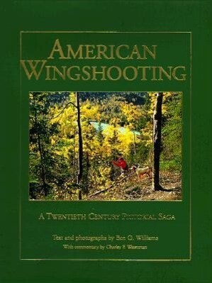 American Wingshooting: A 20th Century Pictorial Saga als Buch