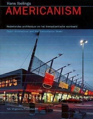 Americanism: Dutch Architecture and the Transatlantic Model als Taschenbuch