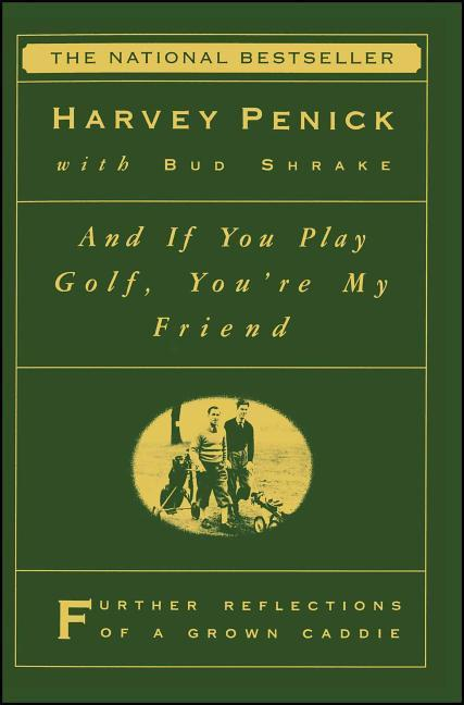 And If You Play Golf, You're My Friend: Furthur Reflections of a Grown Caddie als Taschenbuch