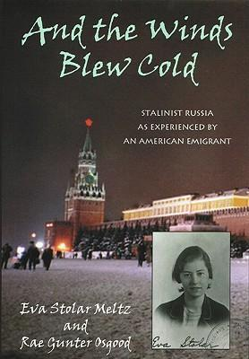 And the Winds Blew Cold: Stalinist Russia as Experienced by an American Emigrant als Buch