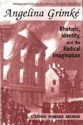 Angelina Grimke: Rhetoric, Identity, and the Radical Imagination