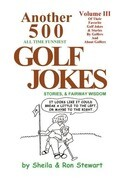 Another 500 All Time Funniest Golf Jokes, Stories & Fairway Wisdom