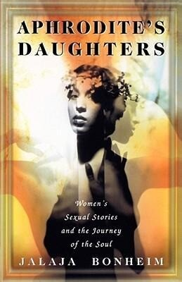Aphrodite's Daughters: Women's Sexual Stories and the Journey of the Soul als Taschenbuch