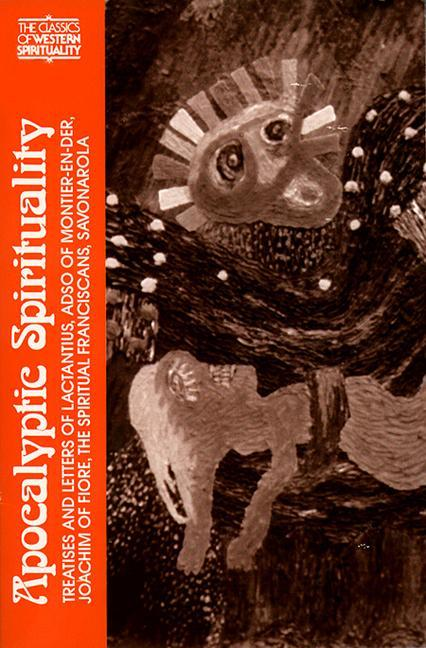 Apocalyptic Spirituality: Treatises and Letters of Lactantius, Adso of Montier-En-Der, Joachim of Fiore, the Franciscan Spirituals, Savonarola ( als Taschenbuch