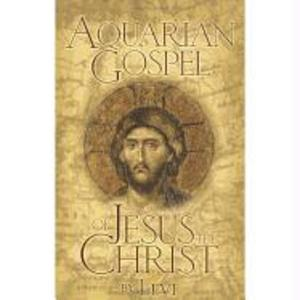 The Aquarian Gospel of Jesus the Christ: The Philosophic and Practical Basis of the Church Universal and World Religion of the Aquarian Age; Transcrib als Taschenbuch