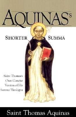 Aquinas's Shorter Summa St. Thomas Aquinass Own Concise Version of His Summa Theologica als Taschenbuch
