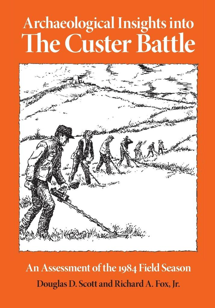 Archaeological Insights Into the Custer Battle: An Assessment of the 1984 Field Season als Taschenbuch