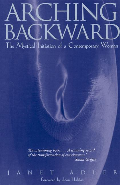 Arching Backward: The Mystical Initiation of a Contemporary Woman als Taschenbuch